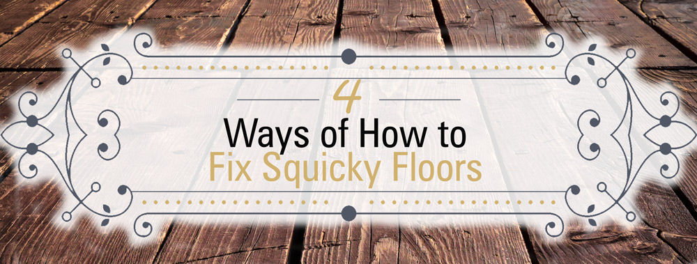 4 Ways of Why and How to Fix Squeaky Floors