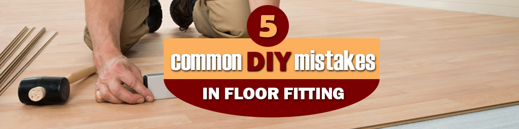 common mistakes when fit your floor on your own